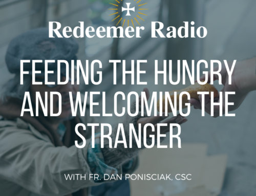 Feeding the Hungry and Welcoming the Stranger – Fr. Dan Ponisciak, CSC