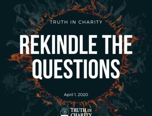 Truth in Charity – Rekindle the Questions