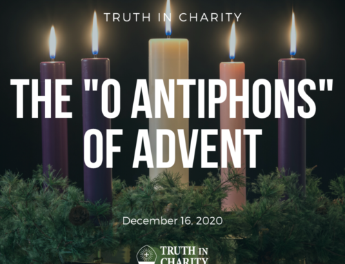 "Truth in Charity – The ""O Antiphons"" of Advent"