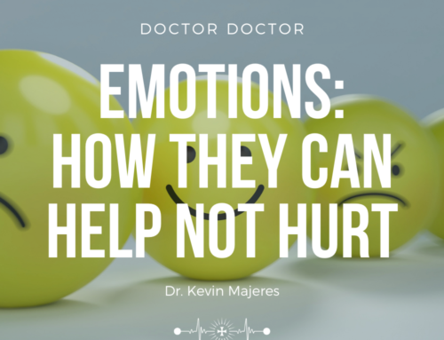 Doctor, Doctor #197 – Emotions: How They Can Help Instead of Hurt