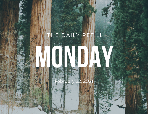 The Daily Refill – February 22, 2021