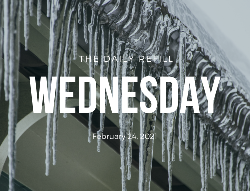 The Daily Refill – February 24, 2021