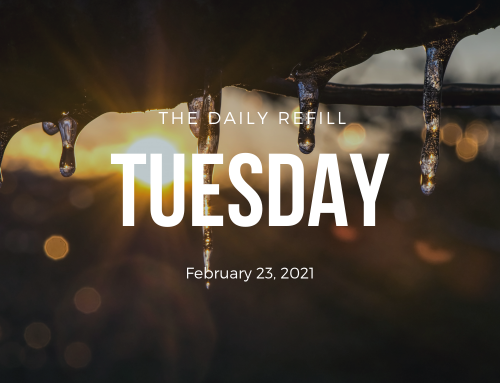 The Daily Refill – February 23, 2021