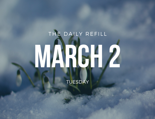 The Daily Refill – March 2, 2021