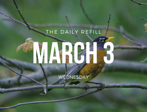 The Daily Refill – March 3, 2021