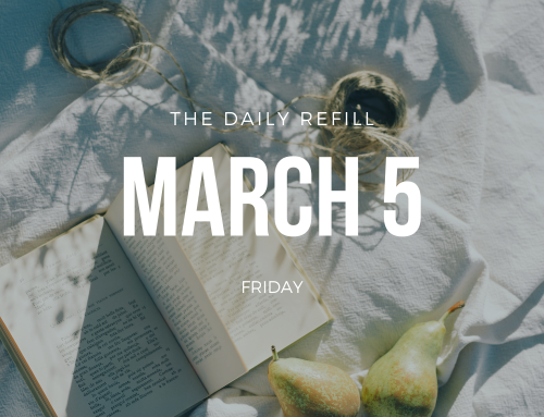 The Daily Refill –  March 5, 2021
