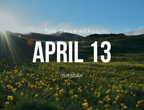The Daily Refill – April 13, 2021