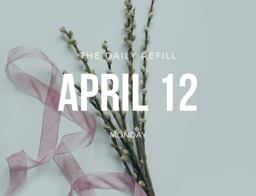 The Daily Refill – April 12, 2021