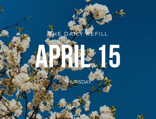 The Daily Refill – April 15, 2021