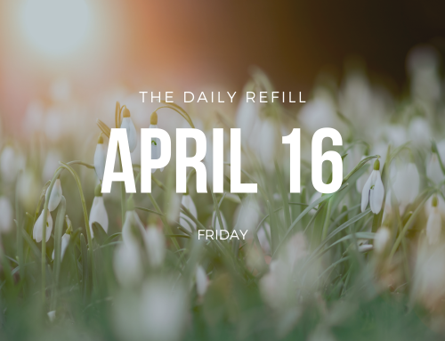 The Daily Refill – April 16, 2021
